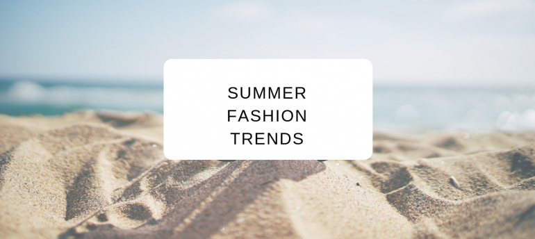Summer 2019 Fashion Trends to Start Wearing Now