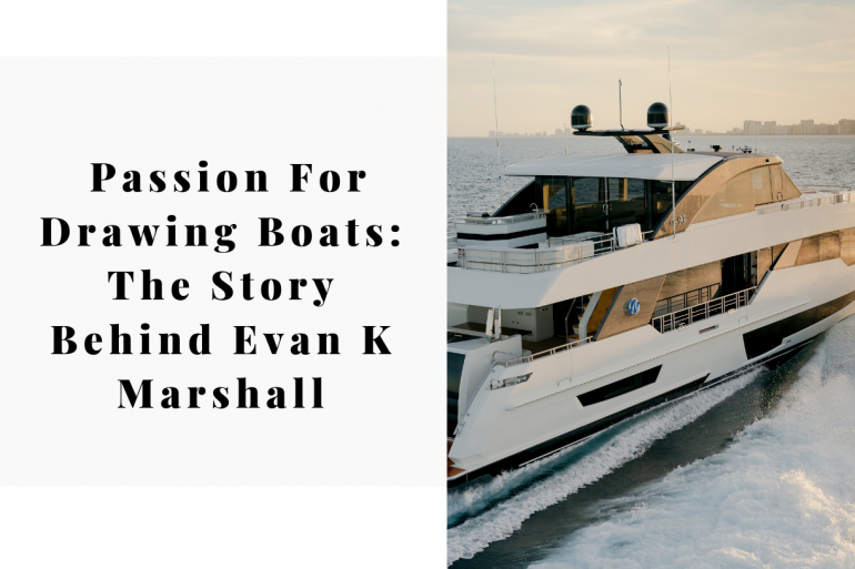 All About Passion For Drawing Boats The Story Behind Evan K Marshall 12
