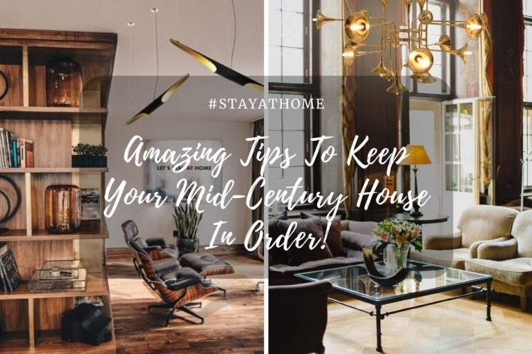 #StayAtHome - 5 Amazing Tips To Keep Your Mid-Century House In Order