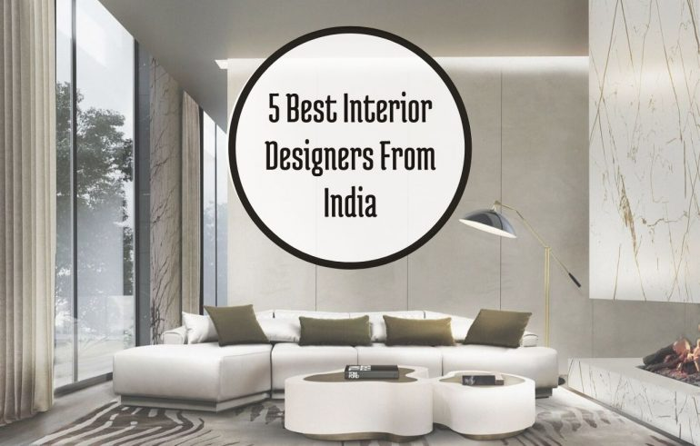 Get To Know The 5 Best Interior Designers From India That You Should Look Out For!