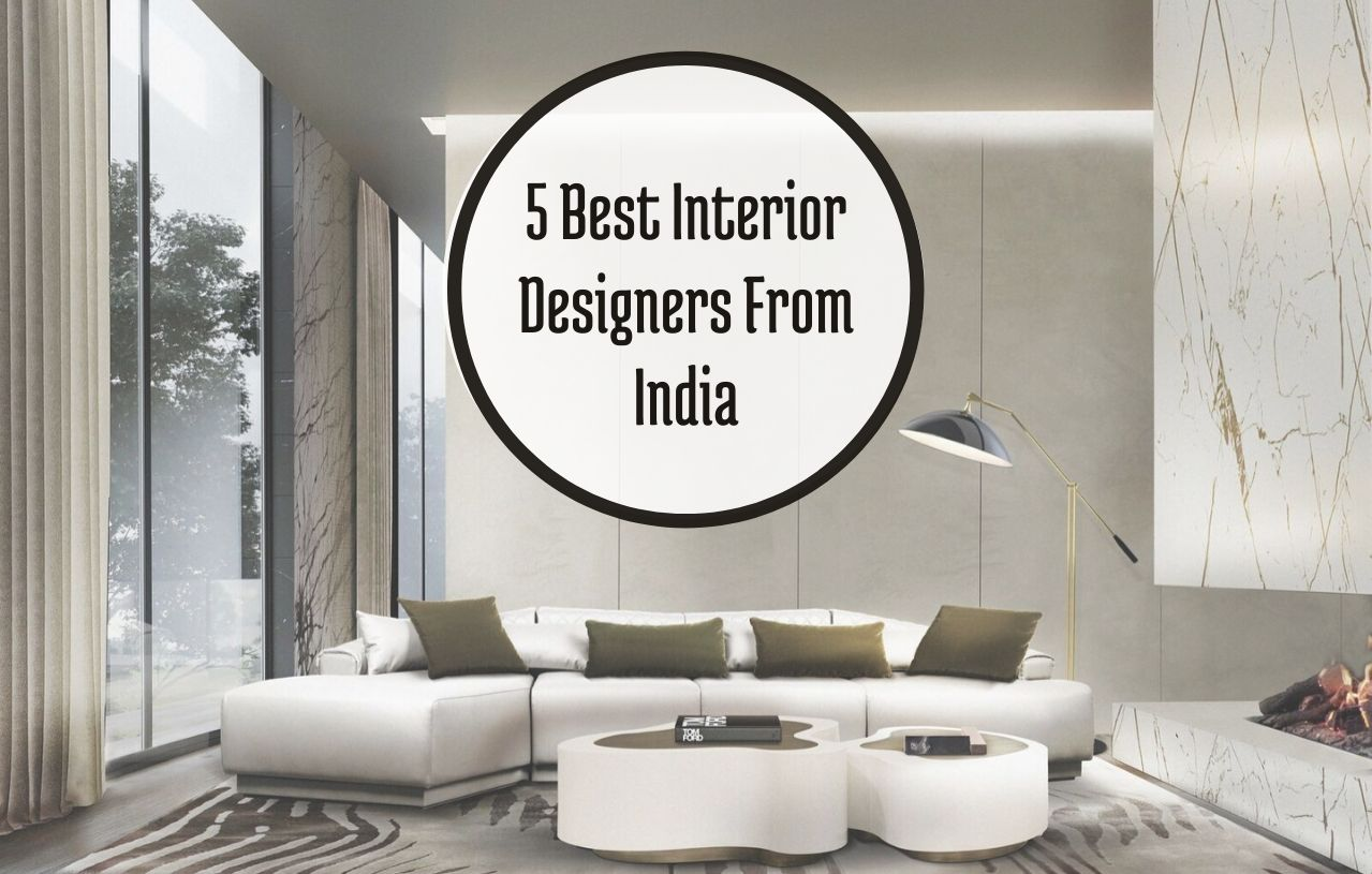 Get To Know The 5 Best Interior Designers From India That You Should L
